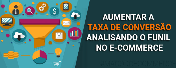 aumentar-taxa-de-conversao-analisando-o-funil-no-ecommerce-mago-do-e-commerce-planejamento-loja-virtual